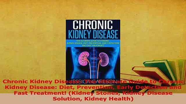 Download  Chronic Kidney Disease The Ultimate Guide to Chronic Kidney Disease Diet Prevention  EBook