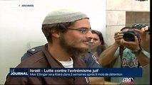 Un extrêmiste juif sera libéré dans 2 semaines après 9 mois de détention