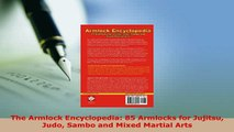 Download  The Armlock Encyclopedia 85 Armlocks for Jujitsu Judo Sambo and Mixed Martial Arts  EBook