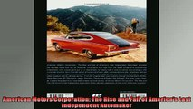 Enjoyed read  American Motors Corporation The Rise and Fall of Americas Last Independent Automaker
