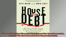 Enjoyed read  House of Debt How They and You Caused the Great Recession and How We Can Prevent It