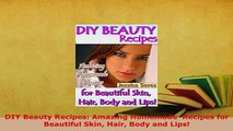 Download  DIY Beauty Recipes Amazing Homemade  Recipes for Beautiful Skin Hair Body and Lips  EBook