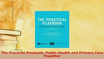 Download  The Practical Playbook Public Health and Primary Care Together PDF Free