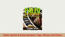 Download  Paleo Quick  Easy Recipes Figs Olives and Pears Read Online
