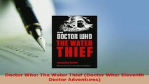 Download  Doctor Who The Water Thief Doctor Who Eleventh Doctor Adventures Free Books