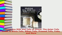 Download  Making Soy Milk and Tofu at Home The Asian Tofu Guide to Block Tofu Silken Tofu Pressed Read Online