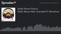 Radio Barça Italia: Granada-FC Barcelona (part 1 di 17)