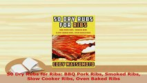 Download  50 Dry Rubs for Ribs BBQ Pork Ribs Smoked Ribs Slow Cooker Ribs Oven Baked Ribs PDF Full Ebook
