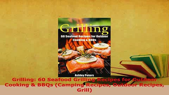 Download  Grilling 60 Seafood Grilling Recipes for Outdoor Cooking  BBQs Camping Recipes Outdoor Read Full Ebook