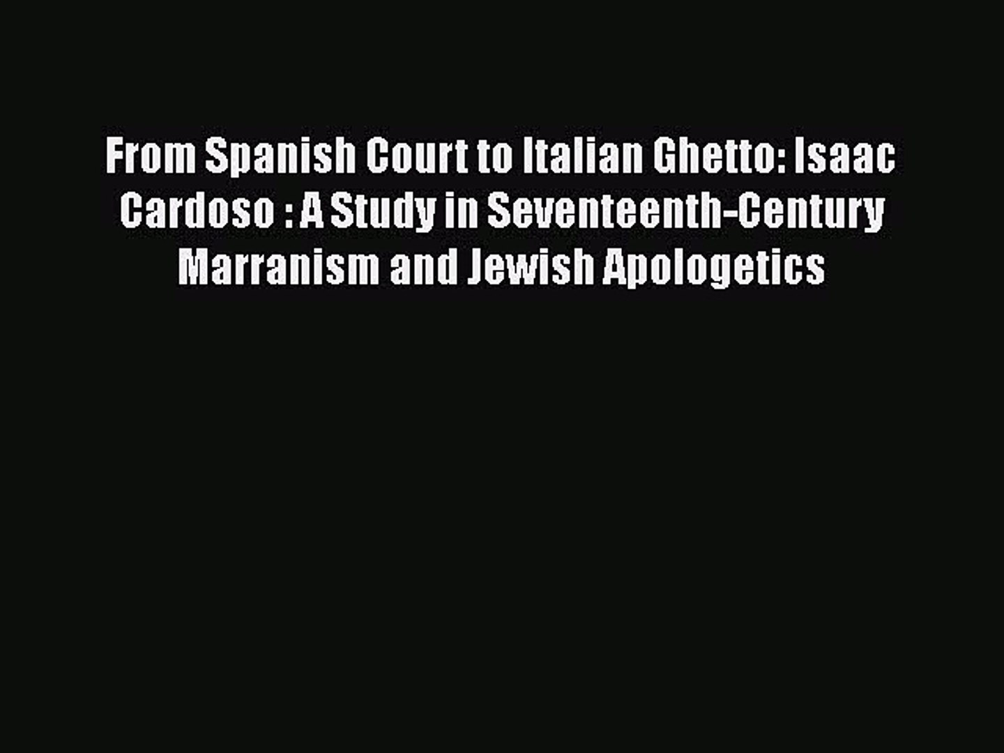 PDF From Spanish Court to Italian Ghetto: Isaac Cardoso : A Study in Seventeenth-Century Marranism
