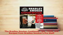 Download  The Bradley Smoker Cookbook Tips Tricks and Recipes from Bradley Smokers Pro Staff Read Full Ebook