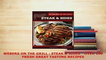 Download  WEBERS ON THE GRILL  STEAK  SIDES  OVER 100 FRESH GREAT TASTING RECIPES Download Full Ebook