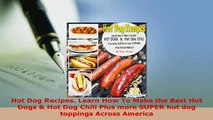 PDF  Hot Dog Recipes Learn How To Make the Best Hot Dogs  Hot Dog Chili Plus more SUPER hot Read Full Ebook
