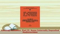 Read  Ionizing Radiation Part II Some Internally Deposited Radionuclides PDF Online