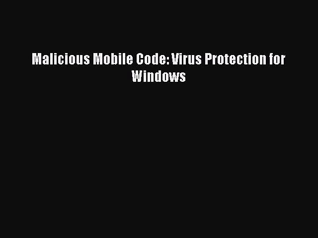 Read Malicious Mobile Code: Virus Protection for Windows Ebook Free