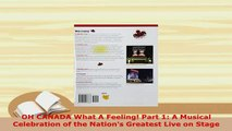 PDF  OH CANADA What A Feeling Part 1 A Musical Celebration of the Nations Greatest Live on PDF Book Free