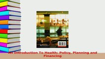 Download  An Introduction To Health Policy Planning and Financing PDF Online