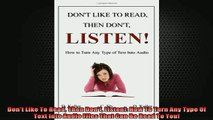READ FREE Ebooks  Dont Like To Read Then Dont Listen How To Turn Any Type Of Text Into Audio Files That Full Free