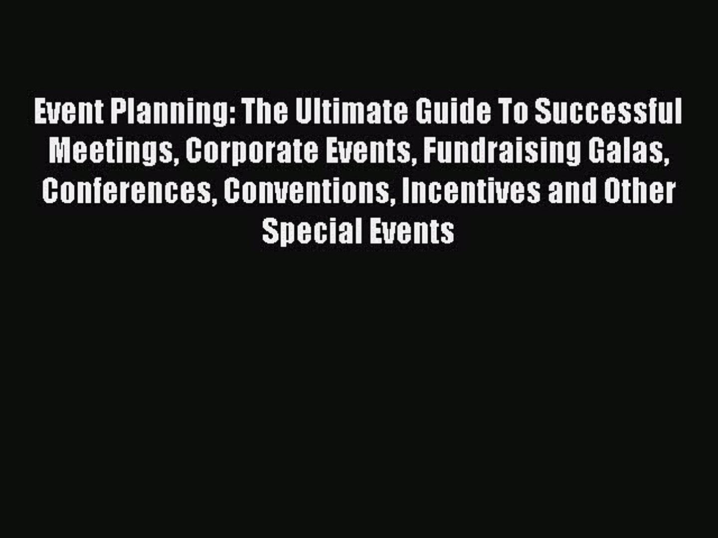 Read Event Planning: The Ultimate Guide To Successful Meetings Corporate Events Fundraising