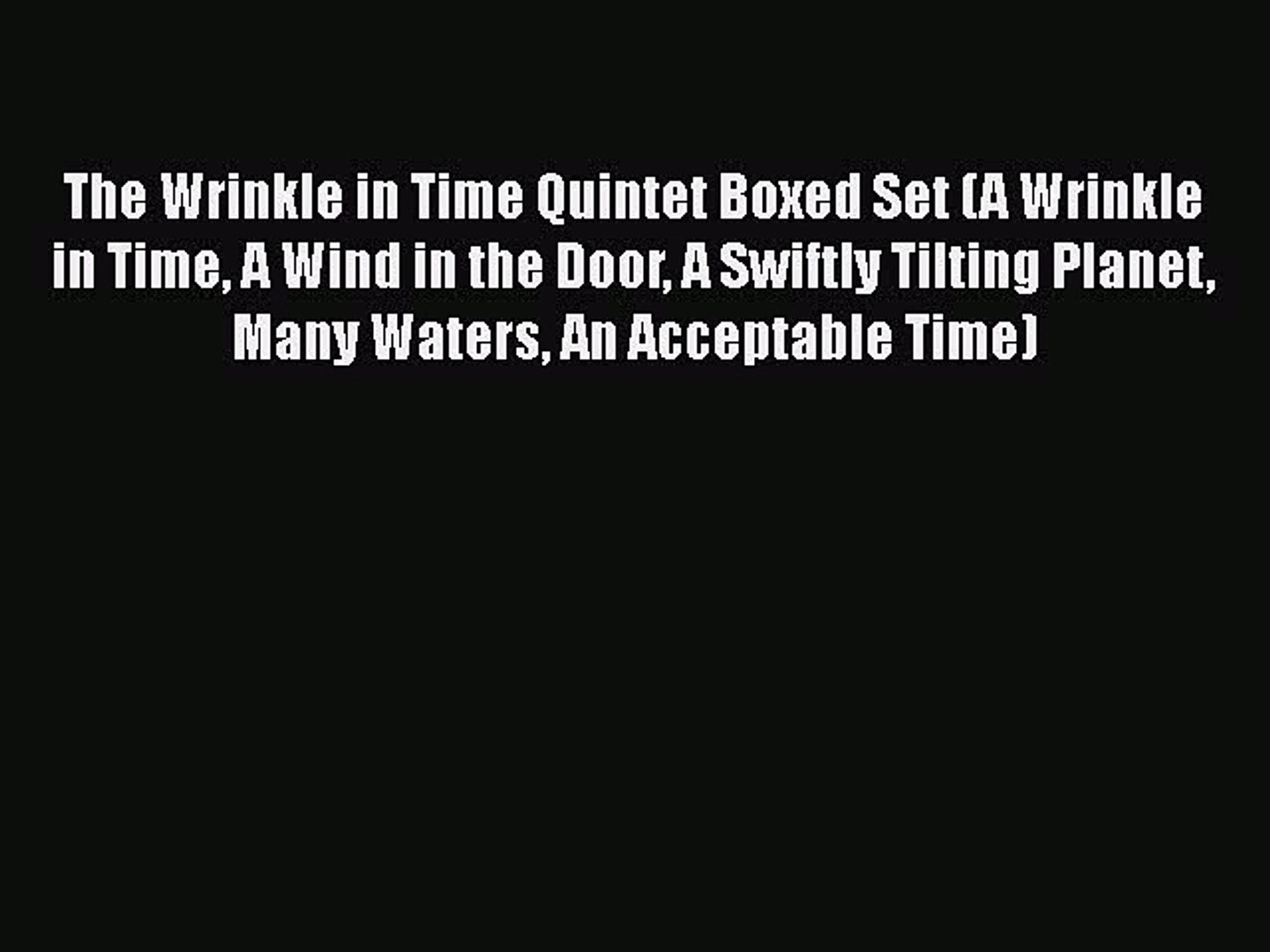PDF The Wrinkle in Time Quintet Boxed Set (A Wrinkle in Time A Wind in the Door A Swiftly Tilting