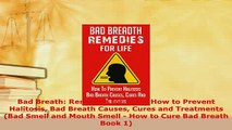 Read  Bad Breath Remedies for LIfe  How to Prevent Halitosis Bad Breath Causes Cures and Ebook Free