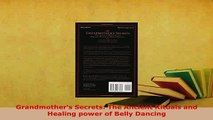 Download  Grandmothers Secrets The Ancient Rituals and Healing power of Belly Dancing Download Full Ebook