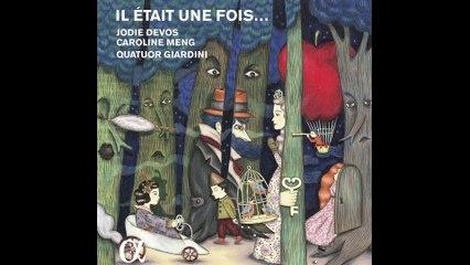 IL ÉTAIT UNE FOIS // An imaginary Opera focusing on Fairytales - J. DEVOS, C. MENG, QUATUOR GIARDINI