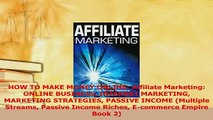 Read  HOW TO MAKE MONEY ONLINE Affiliate Marketing ONLINE BUSINESS INTERNET MARKETING Ebook Online