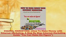 Read  DIGITAL MARKETING How To Make Money with Internet Marketing A Step By Step Internet Ebook Free