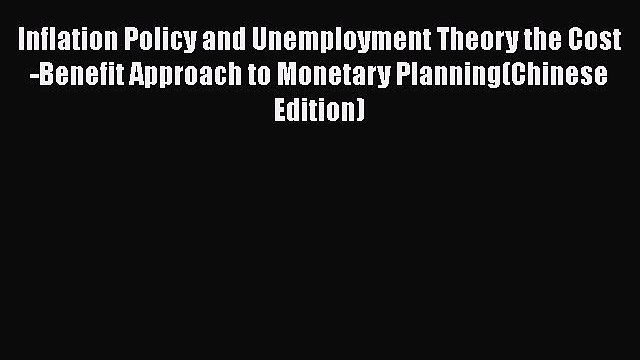 Read Inflation Policy and Unemployment Theory the Cost-Benefit Approach to Monetary Planning(Chinese