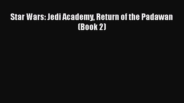 PDF Star Wars: Jedi Academy Return of the Padawan (Book 2)  Read Online