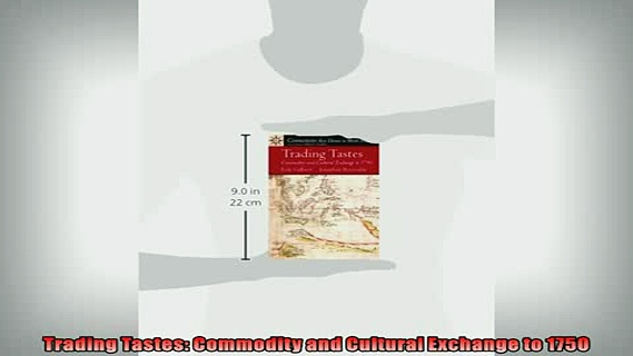 READ book  Trading Tastes Commodity and Cultural Exchange to 1750 READ ONLINE