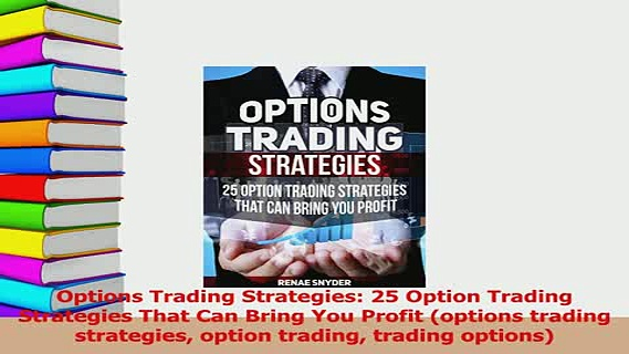 Read  Options Trading Strategies 25 Option Trading Strategies That Can Bring You Profit Ebook Free