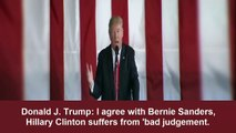 Donald Trump - I agree with Bernie Sanders Hillary Clinton suffers from bad judgement crooked clinton