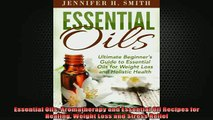 READ book  Essential Oils Aromatherapy and Essential Oil Recipes for Healing Weight Loss and Stress Full EBook
