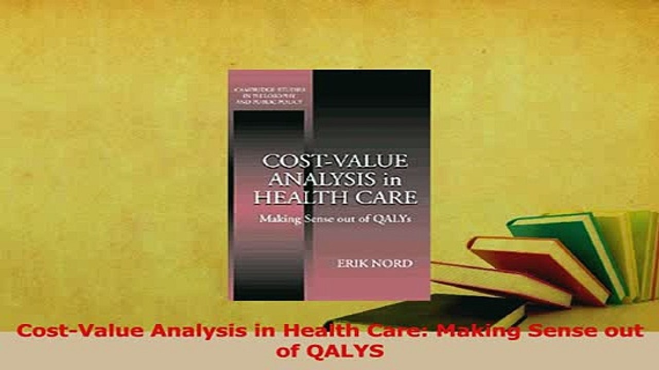 Cost-Value Analysis in Health Care: Making Sense out of QALYS