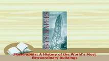 Download  Skyscrapers A History of the Worlds Most Extraordinary Buildings PDF Book Free