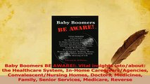 Read  Baby Boomers BE AWARE Vital insights intoabout the Healthcare System InHome Ebook Free