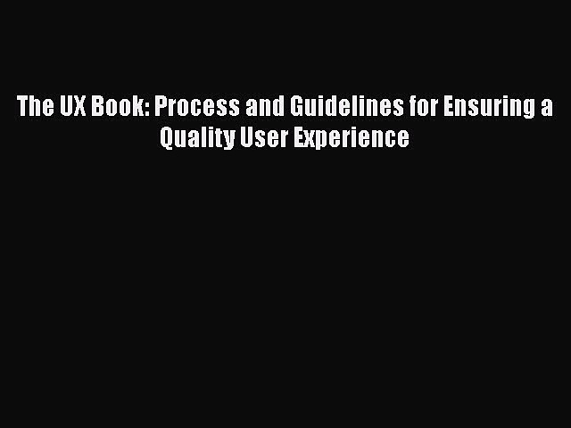Download The UX Book: Process and Guidelines for Ensuring a Quality User Experience PDF Free