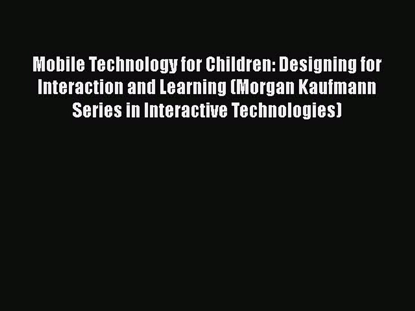 Download Mobile Technology for Children: Designing for Interaction and Learning (Morgan Kaufmann