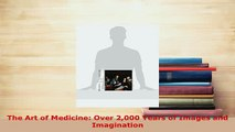 Read  The Art of Medicine Over 2000 Years of Images and Imagination Ebook Free