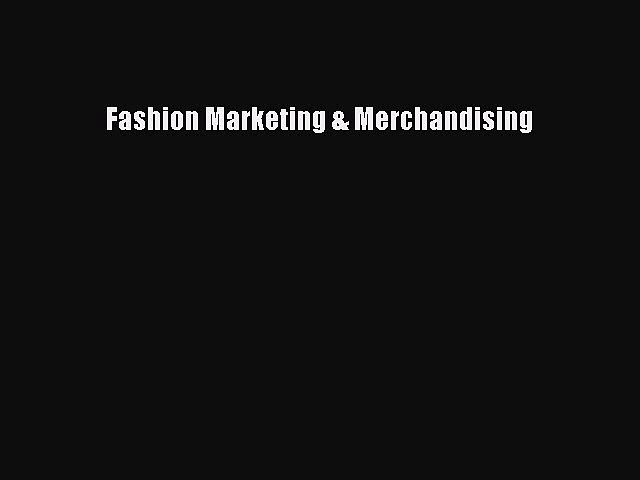 Read Fashion Marketing & Merchandising Ebook Free