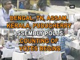 Bengal, TN, Assam, Kerala, Puducherry assembly polls Counting of votes begins