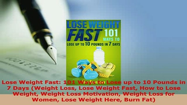 Download  Lose Weight Fast 101 Ways to Lose up to 10 Pounds in 7 Days Weight Loss Lose Weight Fast Read Online