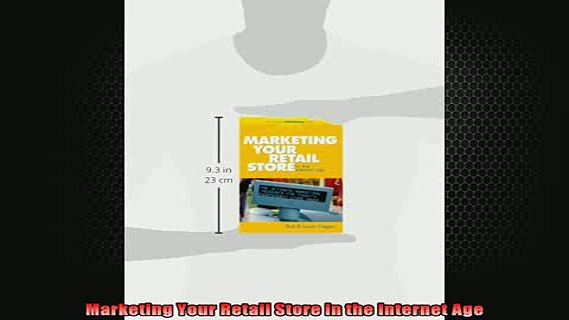 READ book  Marketing Your Retail Store in the Internet Age Free Online