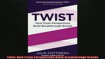 Downlaod Full PDF Free  Twist How Fresh Perspectives Build Breakthrough Brands Online Free