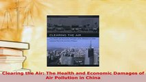 PDF  Clearing the Air The Health and Economic Damages of Air Pollution in China Read Online
