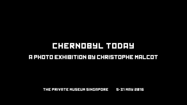CHERNOBYL TODAY - A photo exhibition by Christophe Malcot