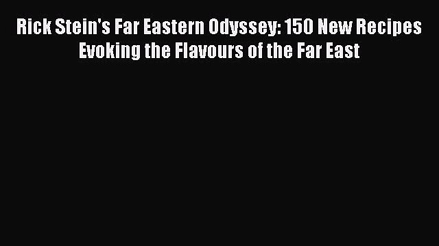 [Download] Rick Stein's Far Eastern Odyssey: 150 New Recipes Evoking the Flavours of the Far