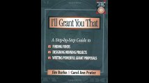 Ill Grant You That A Step-by-Step Guide to Finding Funds Designing Winning Projects and Writing Powerful Grant